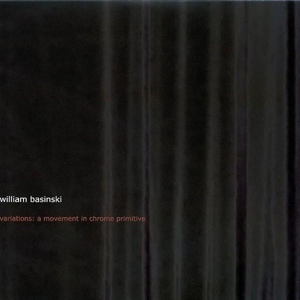 William Basinski - Variations: A Movement In Chrome Primitive 2xCd